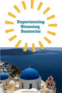 Experiencing Stunning Santorini